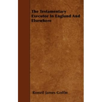 The Testamentary Executor in England and Elsewhere by Goffin & Romril James