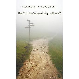 The Christian WayReality or Illusion by Wedderburn & Alexander J. M.