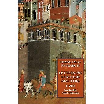 Letters on Familiar Matters Rerum Familiarium Libri Vol. 1 Books IVIII by Petrarch & Francesco