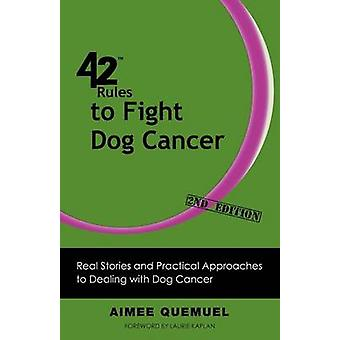 42 Rules to Fight Dog Cancer 2nd Edition Real Stories and Practical Approaches to Dealing with Dog Cancer by Quemuel & Aimee
