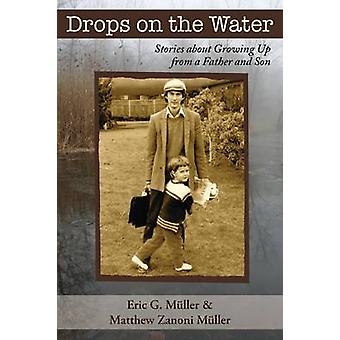 Drops on the Water Stories about Growing Up from a Father and Son by Muller & Eric G.