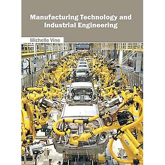 Manufacturing Technology and Industrial Engineering by Vine & Michelle