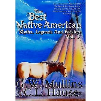 The  Best Native American Myths Legends and Folklore Vol.3 by Mullins & G.W.