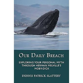Our Daily Breach Exploring Your Personal Myth Through Herman Melvilles MobyDick by Slattery & Dennis Patrick