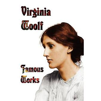 Famous Works  Mrs Dalloway to the Lighthouse Orlando  a Room of Ones Own by Woolf & Virginia
