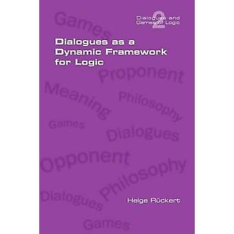 Dialogues as a Dynamic Framework for Logic by Rueckert & Helge