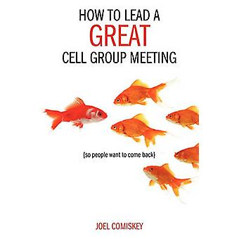 How to Lead a GREAT Cell Group Meeting by Comiskey & Joel