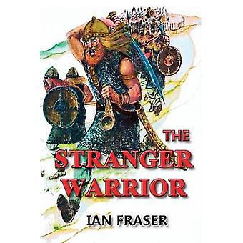 The Stranger Warrior by Fraser & Ian