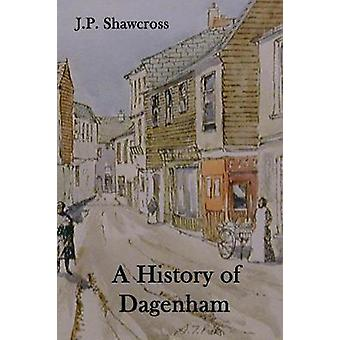 A History of Dagenham in the County of Essex by Shawcross & John Peter