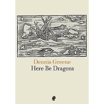 Here Be Dragons by Greene & Dennis