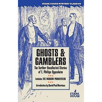 Ghosts  Gamblers The Further Uncollected Stories of E. Phillips Oppenheim by Oppenheim & E. Phillips