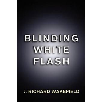 Blinding White Flash by Wakefield & J. Richard