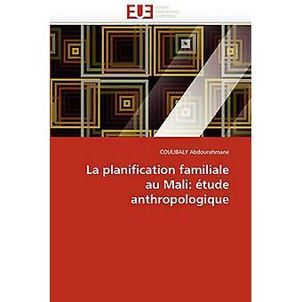 La Planification Familiale Au Mali Etude Anthropologique by Abdourahmane & Coulibaly
