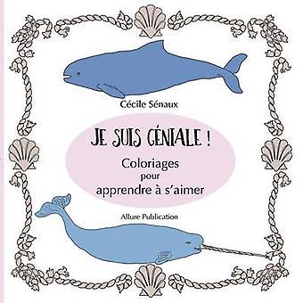 Je suis gniale   Coloriages pour apprendre  saimer by Snaux & Ccile