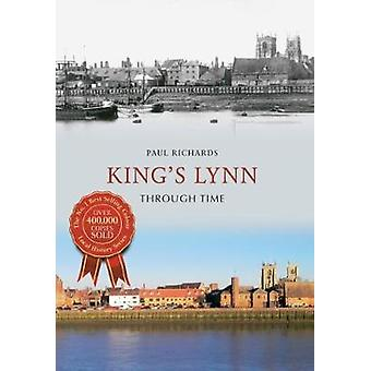 Kings Lynn Through Time by Richards & Paul