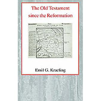 The Old Testament Since the Reformation by Emil G. Kraeling - 9780227