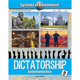 Systems of Government - Dictatorship - Authoritarian Rule by Denice But