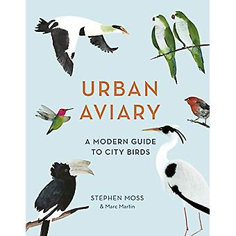 Urban Aviary - A modern guide to city birds by Stephen Moss - 97817813