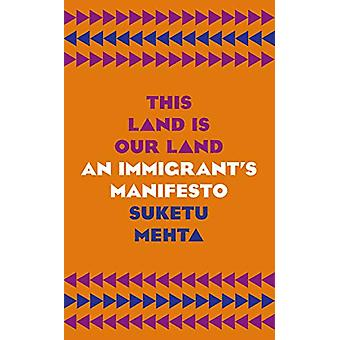 This Land Is Our Land - An Immigrant's Manifesto by Suketu Mehta - 978