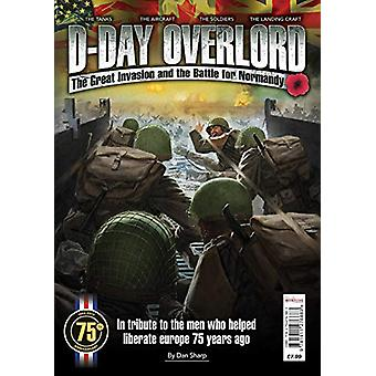 D-Day Overlord - The Great Invasion and the Battle for Normandy by Dan