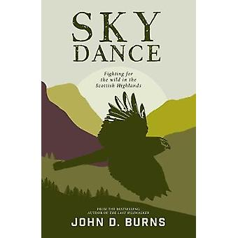 Sky Dance - Fighting for the wild in the Scottish Highlands by John D.