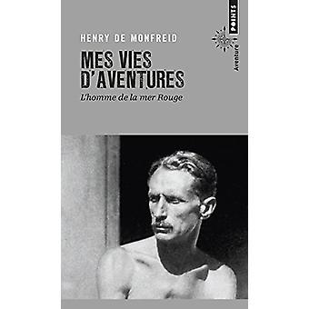 Mes Vies D'Aventures. L'Homme de La Mer Rouge by Henry Monfreid - 978