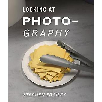 Stephen Frailey - Looking at Photography by Stephen Frailey - 97888620