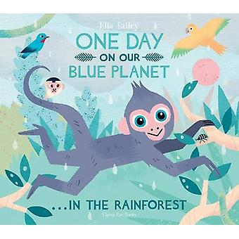 One Day on our Blue Planet - In the Rainforest (Paperback) by Ella Bai