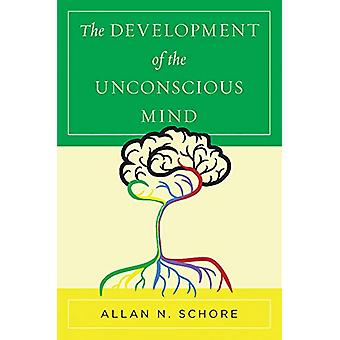 The Development of the Unconscious Mind by Allan N. Schore - 97803937