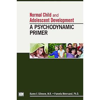 Normal Child and Adolescent Development - A Psychodynamic Primer by Ka