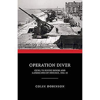 Operation Diver - Guns - V1 Flying Bombs and Landscapes of Defence - 1