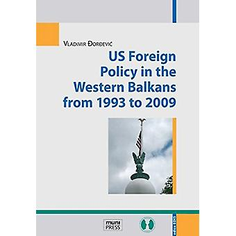US Foreign Policy in the Western Balkans from 1993 to 2009 by Vladimi