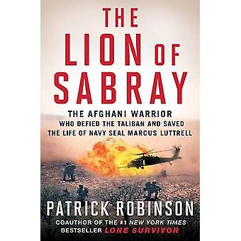 The Lion of Sabray - The Afghan Warrior Who Defied the Taliban and Sav