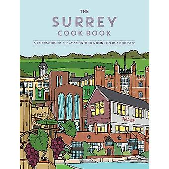 The Surrey Cook Book - A celebration of the amazing food and drink on