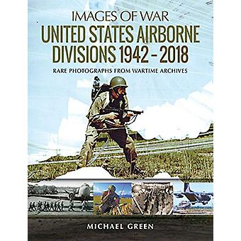 United States Airborne Divisions 1942-2018 - Rare Photographs from War