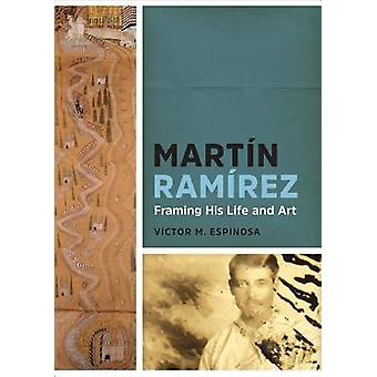 Martin Ramírez Enmarcando su vida y arte por Víctor M Espinosa