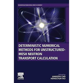 Deterministic Numerical Methods for UnstructuredMesh Neutron Transport Calculation by Edited by Liangzhi Cao & Edited by Hongchun Wu