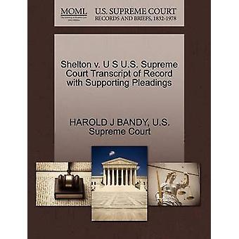 Shelton V. U S U.S. Supreme Court Transcript of Record with Supportin