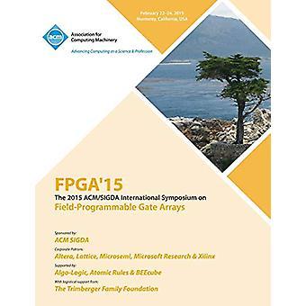 FPGA 15 23rd ACM/SIGADA International Symposium on Field Programmable