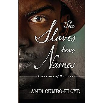 The Slaves Have Names - Ancestors of My Home by Andi Cumbo-Floyd - 978