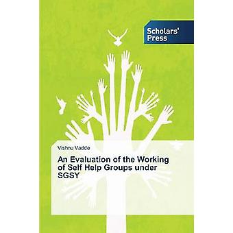 An Evaluation of the Working of Self Help Groups Under Sgsy by Vadde