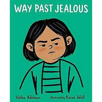 Way Past Jealous by Hallee Adelman & Illustrated by Karen Wall