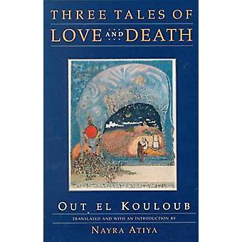 Three Tales of Love and Death by Out el KouloubNayra Atiya