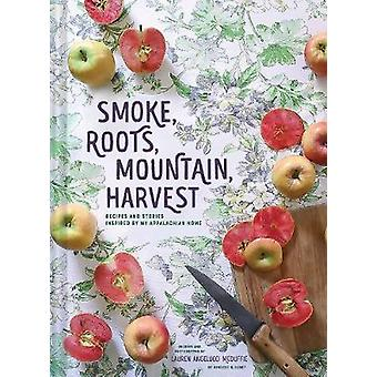 Smoke Roots Mountain Harvest Recipes  Stories From My Appalachian Home