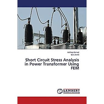 Short Circuit Stress Analysis in Power Transformer Using FEM by Ashfa
