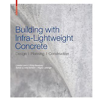 Building with Infralightweight Concrete  Design Planning Construction by Claudia Loesch & Philip Rieseberg & Edited by Mike Schlaich & Edited by Regine Leibinger