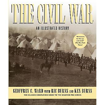 The Civil War  An Illustrated History by Geoffrey C Ward & Ric Burns & Ken Burns
