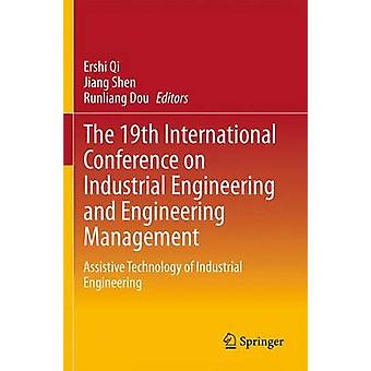 The 19th International Conference on Industrial Engineering and Engineering Management by Edited by Ershi Qi & Edited by Jiang Shen & Edited by Runliang Dou