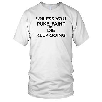 Såvida du Spy svimma eller dö Keep Going - Motivation Bodybuilding vikt träning Fitness damer T Shirt