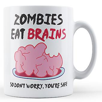 Zombies eat Brains so don't worry, you're safe - Printed Mug